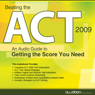Beating the ACT, 2009 Edition: An Audio Guide to Getting the Score You Need (Unabridged) Audiobook, by Awdeeo