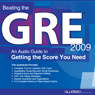 Beating the GRE 2009: An Audio Guide to Getting the Score You Need (Unabridged), by Awdeeo