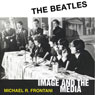 The Beatles: Image and the Media (Unabridged) Audiobook, by Michael R. Frontani