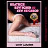 Beatrice Bewitched by New Neighbor: A Sex with Stranger Erotica Story (Unabridged), by Cindy Jameson