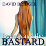 Beauty and the Bastard (Unabridged) Audiobook, by David Bridger