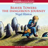Beaver Towers: The Dangerous Journey (Unabridged) Audiobook, by Nigel Hinton