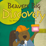 Beavers Big Discovery (Unabridged) Audiobook, by Michelle A.B. McKenzie