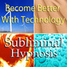 Become Better With Technology Subliminal Affirmations: Learn Computers & Use New Technologies, Solfeggio Tones, Binaural Beats, Self Help Meditation Hypnosis Audiobook, by Subliminal Hypnosis