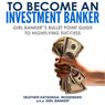 To Become an Investment Banker: Girl Bankers Bullet Point Guide to Highflying Success (Unabridged) Audiobook, by Heather Katsonga-Woodward
