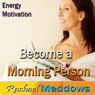Become a Morning Person Hypnosis: Wake Up Happy & Start Your Day Right, Guided Meditation, Binaural Beats, Positive Affirmations, by Rachael Meddows