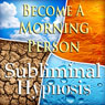 Become A Morning Person Subliminal Affirmations: More Energy & Motivation, Solfeggio Tones, Binaural Beats, Self Help Meditation Hypnosis, by Subliminal Hypnosis