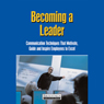 Becoming a Leader: Communication Techniques That Motivate, Guide, and Inspire Employees to Excel (Unabridged), by Briefings Media Group