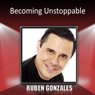Becoming Unstoppable, by Ruben Gonzalez