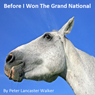 Before I Won the Grand National (Unabridged) Audiobook, by Peter Walker