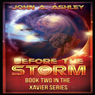 Before the Storm: Xavier, Book 2 (Unabridged) Audiobook, by John A. Ashley