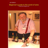 Beginners Guide into the World of Wine: Wine (Unabridged), by John Radford