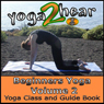 Beginners Yoga, Volume 2: Yoga Class and Guide Book (Unabridged) Audiobook, by Yoga 2 Hear