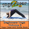 Beginners Yoga, Volume 3: Yoga Class and Guide Book (Unabridged) Audiobook, by Yoga 2 Hear