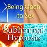 Being Open to Sex Subliminal Affirmations: Sexual Confidence & Embrace Your Sexuality, Solfeggio Tones, Binaural Beats, Self Help Meditation Hypnosis Audiobook, by Subliminal Hypnosis