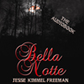 Bella Notte (Unabridged), by Jesse Kimmel-Freeman