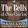 The Bells of San Carlos (Unabridged), by Max Brand