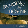 Bending the Boyne: A Novel of Ancient Ireland (Unabridged) Audiobook, by J. S. Dunn