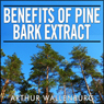 Benefits of Pine Bark Extract: One of the Most Powerful Antioxidant Supplements (Unabridged) Audiobook, by Arthur Wallenburg