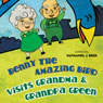 Benny the Amazing Bird Visits Grandma and Grandpa Green (Unabridged) Audiobook, by Nathaniel J. Reed