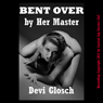 Bent Over by Her Master (Unabridged), by Devi Glosch