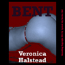 Bent: A Very Rough and Reluctant Gangbang Erotica Story (Unabridged), by Veronica Halstead