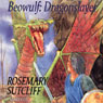 Beowulf: Dragon Slayer (Unabridged), by Rosemary Sutcliff