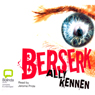 Berserk (Unabridged) Audiobook, by Ally Kennen