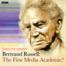 Bertrand Russell: The First Media Academic?: Archive on 4, by Robin Ince