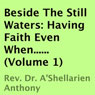 Beside the Still Waters: Having Faith Even When, Book 1 (Unabridged) Audiobook, by A'Shellarien Anthony
