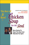 The Best of a 6th Bowl of Chicken Soup for the Soul: Stories to Open the Heart and Rekindle the Spirit, by Jack Canfield