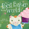 The Best Baker in the World! (Unabridged), by Sandra Lawson