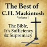 The Best of C. H. Mackintosh, Volume I: The Bible, Its Sufficiency and Supremacy (Unabridged) Audiobook, by C. H. Mackintosh