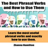 The Best Phrasal Verbs and How to Use Them (Unabridged) Audiobook, by Zhanna Hamilton