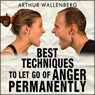 Best Techniques to Let Go of Anger Permanently (Unabridged) Audiobook, by Arthur Wallenberg