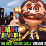 The Best Uncensored Crank Calls, Volume 3, by Crank Yankers