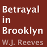 Betrayal in Brooklyn (Unabridged), by W.J. Reeves