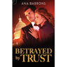 Betrayed by Trust (Unabridged), by Ana Barrons