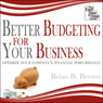 Better Budgeting for Your Business: Optimize Your Companys Financial Performance (Unabridged), by Brian B. Brown