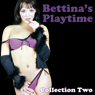 Bettinas Playtime: Erotic Stories Collection Two Audiobook, by Bettina Varese