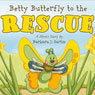 Betty Butterfly to the Rescue: A Heros Story (Unabridged), by Barbara J. Sartin