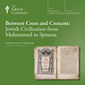 Between Cross and Crescent: Jewish Civilization from Mohammed to Spinoza, by The Great Courses