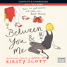 Between You And Me (Unabridged) Audiobook, by Kirsty Scott