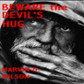 Beware the Devils Hug (Unabridged), by Marvin D. Wilson