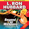 Beyond All Weapons (Unabridged), by L. Ron Hubbard