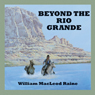 Beyond the Rio Grande (Unabridged) Audiobook, by William McLeod Raine