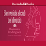 Bienvenida al club del divorcio (Welcome to the Divorce Club) (Unabridged), by Rosaura Rodriguez