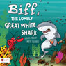 Biff, the Lonely Great White Shark (Unabridged) Audiobook, by Maria Gilleard
