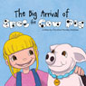 The Big Arrival of Spot the Cow Pig (Unabridged), by Christine Monday Holybee