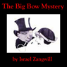 The Big Bow Mystery (Unabridged), by Israel Zangwill